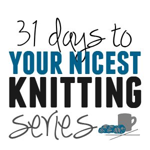 31 Days to Your Nicest Knitting series