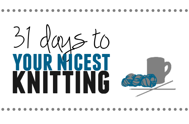31 days to your nicest knitting. www.aknitica.com #knittingtips