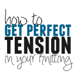 How to Get Perfect Tension in Knitting